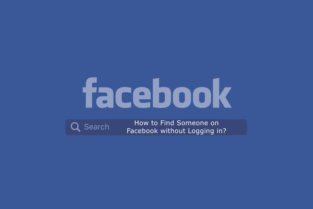 How to Find Someone on Facebook without Logging in